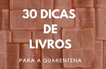 30 DICAS DE LIVROS PARA QUARENTENA